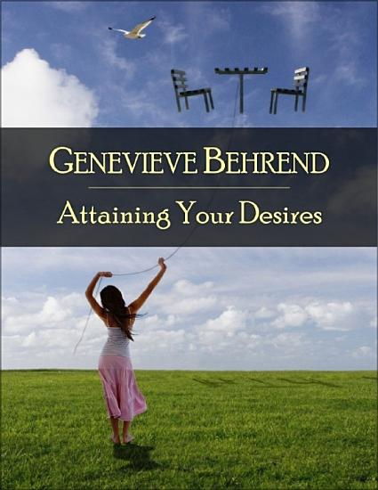 Attaining Your Desires  The Secret Edition   Open Your Heart to the Real Power and Magic of Living Faith and Let the Heaven Be in You  Go Deep Inside Yourself and Back  Feel the Crazy and Divine Love and Live for Your Dreams PDF