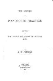 The Science of Pianoforte Practice: An Essay on the Proper Utilization of Practice Time