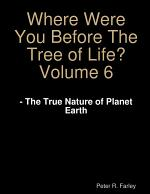 Where Were You Before The Tree of Life? Volume 6