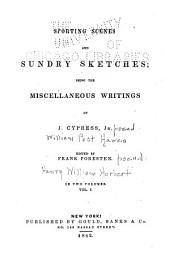 Sporting Scenes and Sundry Sketches: Being the Miscellaneous Writings of J. Cypress, Jr. [pseud.]