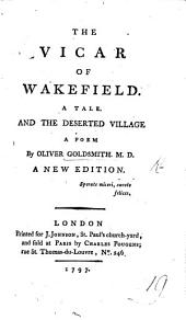 The Vicar of Wakefield ... and The Deserted Village ... A New Edition