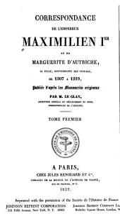 Correspondance de l'empereur Maximilien Ier et de Marguerite d'Autriche ... de 1507 à 1519: Volume1