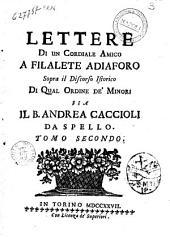 Lettere di un cordiale amico a Filalete Adiaforo sopra il discorso istorico di qual ordine de' minori sia il b. Andrea Caccioli da Spello. Tomo primo [-secondo): 2, Volume 2