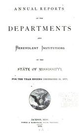 Annual Reports of the Departments and Benevolent Institutions of the State of Mississippi for the Year Ending ...