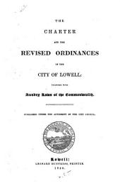 The Charter and the Revised Ordinances of the City of Lowell: Together with Sundry Laws of the Commonwealth