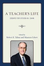 A Teacher's Life: Essays for Steven M. Cahn