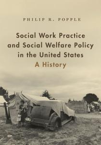 Social Work Practice and Social Welfare Policy in the United States Book