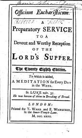 Officium Eucharisticum. A preparatory service to a devout and worthy reception of the Lord's Supper. The twenty eighth edition, etc. [The dedicatory epistle signed: E. Lake.]