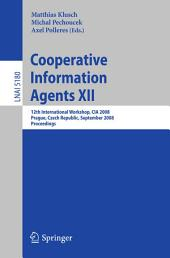 Cooperative Information Agents XII: 12th International Workshop, CIA 2008, Prague, Czech Republic, September 10-12, 2008, Proceedings