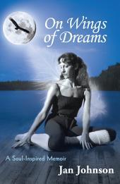On Wings of Dreams: A Soul-Inspired Memoir