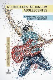 A CLINICA GESTALTICA COM ADOLESCENTES: Caminhos clinicos e institucionais