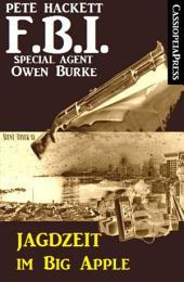 Jagdzeit im Big Apple: FBI Special Agent Owen Burke/ Cassiopeiapress Krimi