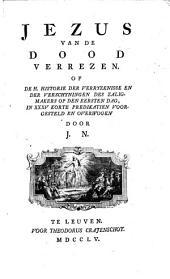 Jezus van de dood verrezen. Of de H. Historie der verryzenisse en der verschyningen des Zaligmakers op den eersten dag: Volume 1