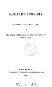 Sanitary economy: its principles and practice ; and its moral influence on the progress of civilisation