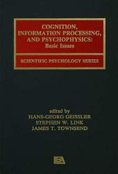 Cognition, Information Processing, and Psychophysics: Basic Issues
