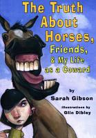 The Truth about Horses  Friends    My Life as a Coward PDF
