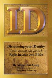 ID: Discovering your IDentity (past, present and future) Right in your own Bible