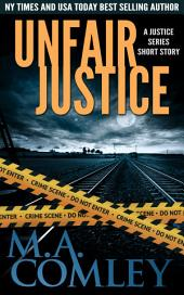 Unfair Justice: A Justice series short story