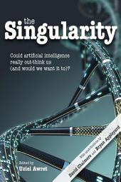 The Singularity: Could artificial intelligence really out-think us (and would we want it to)?