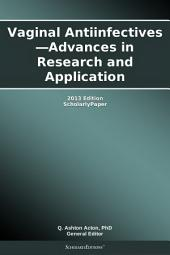 Vaginal Antiinfectives—Advances in Research and Application: 2013 Edition: ScholarlyPaper