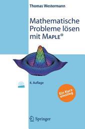 Mathematische Probleme lösen mit Maple: Ein Kurzeinstieg, Ausgabe 4
