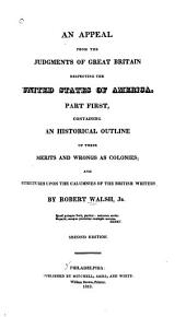 An Appeal from the Judgments of Great Britain Respecting the United States of America: Part First, Containing an Historical Outline of Their Merits and Wrongs as Colonies, and Strictures Upon the Calumnies of the British Writers