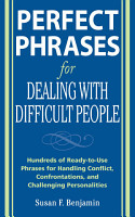 Perfect Phrases for Dealing with Difficult People  Hundreds of Ready to Use Phrases for Handling Conflict  Confrontations and Challenging Personalities PDF