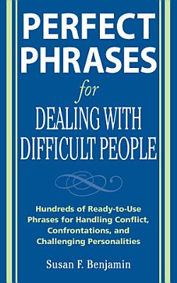 Perfect Phrases for Dealing with Difficult People  Hundreds of Ready to Use Phrases for Handling Conflict  Confrontations and Challenging Personalities