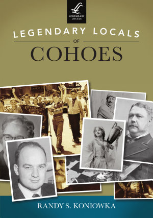 Legendary Locals of Cohoes PDF