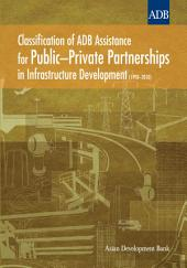 Classification of ADB Assistance for Public–Private Partnerships in Infrastructure Development (1998–2010)
