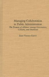 Managing Collaboration in Public Administration: The Promise of Alliance Among Governance, Citizens, and Businesses
