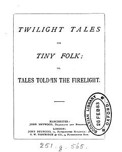 Twilight tales for tiny folk  or  Tales told in the firelight Book