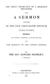 The Great Importance of a Religious Education, Being a Sermon Delivered ... August 9th, 1835, for the Benefit of the Sunday School