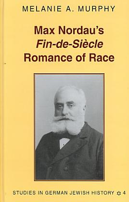 Max Nordau s Fin de si  cle Romance of Race PDF