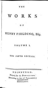 The Works of Henry Fielding, Esq: With the Life of the Author, Volume 1