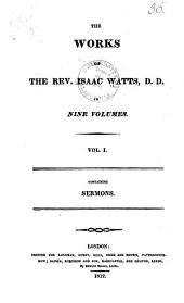 The Works of the Rev. Isaac Watts D.D. in Nine Volumes: Volume 1