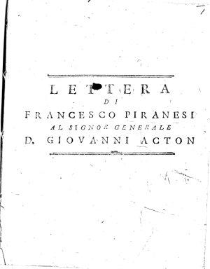 Lettera di Francesco Piranesi al Signor Generale D  Giovanni Acton   By Vincenzo Monti   A defence of Piranesi s dealings with Baron Armfelt  the Swedish Envoy at Naples