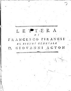 Lettera di Francesco Piranesi al Signor Generale D. Giovanni Acton. [By Vincenzo Monti.] A defence of Piranesi's dealings with Baron Armfelt, the Swedish Envoy at Naples.]