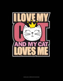 I Love My Cat And My Cat Loves Me