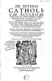 De divinis catholicae ecclesiae officiis ac ministeriis, varii vetustorum aliquot ecclesiae patrum ac scriptorum libri