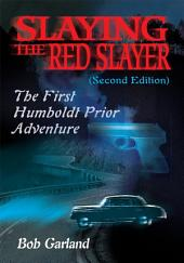 Slaying the Red Slayer (Second Edition): The First Humboldt Prior Adventure