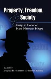Property, Freedom, and Society: Essays in Honor of Hans-Hermann Hoppe