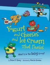 Yogurt and Cheeses and Ice Cream That Pleases (Revised Edition): What Is in the Dairy Group?