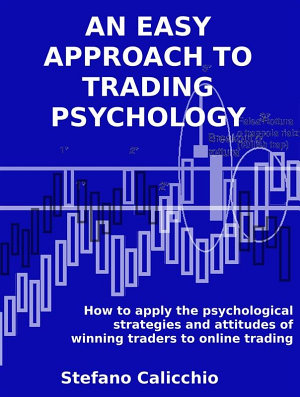 AN EASY APPROACH TO TRADING PSYCHOLOGY  How to apply the psychological strategies and attitudes of winning traders to online trading  PDF