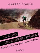 Il Giro un giorno prima. Sulle strade del Giro del 150° dell'Unità d'Italia in cerca di ciò che i campioni non vedono