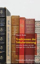 Traditionen der Säkularisierung: Jüdisches Denken von den Anfängen bis in die Moderne