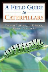 Caterpillars in the Field and Garden: A Field Guide to the Butterfly Caterpillars of North America