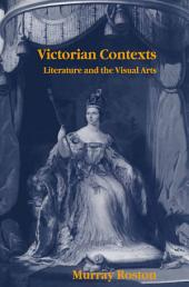 Victorian Contexts: Literature and the Visual Arts