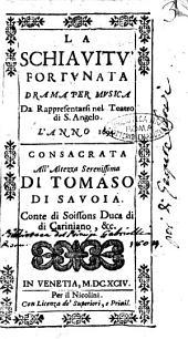 La schiauitù fortunata drama per musica da rappresentarsi nel teatro di S. Angelo. L'anno 1694. Consacrata ... Tomaso di Sauoia ..