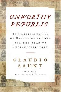Unworthy Republic  The Dispossession of Native Americans and the Road to Indian Territory Book